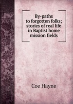 By-paths to forgotten folks; stories of real life in Baptist home mission fields