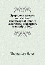 Lipoprotein research and electron microscopy at Donner Laboratory: oral history transcript / 2002