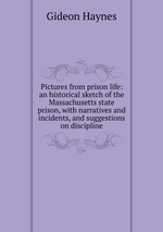 Pictures from prison life: an historical sketch of the Massachusetts state prison, with narratives and incidents, and suggestions on discipline