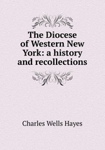 The Diocese of Western New York: a history and recollections