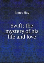 Swift; the mystery of his life and love