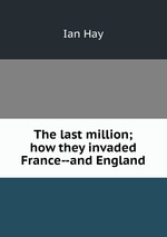 The last million; how they invaded France--and England