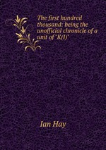 """The first hundred thousand: being the unofficial chronicle of a unit of """"K(I)"""""""