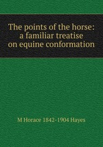 The points of the horse: a familiar treatise on equine conformation