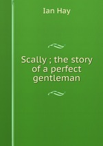 Scally ; the story of a perfect gentleman