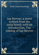 Jap Herron; a novel written from the ouija board; with an introduction, The coming of Jap Herron