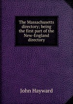 The Massachusetts directory; being the first part of the New-England directory