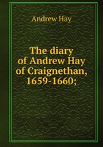 The diary of Andrew Hay of Craignethan, 1659-1660;