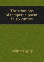The triumphs of temper: a poem, in six cantos
