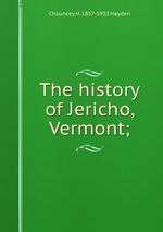 The history of Jericho, Vermont;