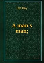 A man`s man;
