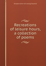 Recreations of leisure hours, a collection of poems