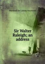 Sir Walter Raleigh; an address