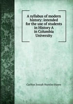 A syllabus of modern history: intended for the use of students in History A in Columbia University
