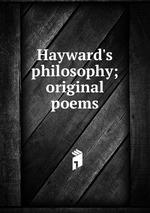 Hayward`s philosophy; original poems