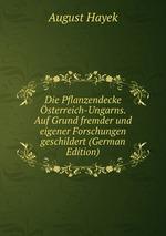 Die Pflanzendecke sterreich-Ungarns. Auf Grund fremder und eigener Forschungen geschildert (German Edition)