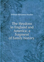 The Heydons in England and America; a fragment of family history