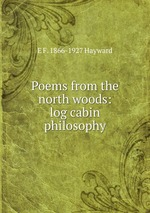 Poems from the north woods: log cabin philosophy