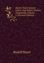 Herder Nach Seinem Leben Und Seinen Werken Dargestellt, Volume 2 (German Edition)