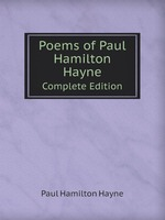 Poems of Paul Hamilton Hayne. Complete Edition