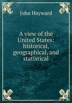 A view of the United States: historical, geographical, and statistical