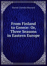 From Finland to Greece: Or, Three Seasons in Eastern Europe