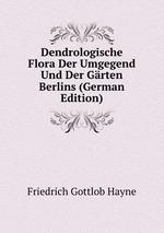 Dendrologische Flora Der Umgegend Und Der Grten Berlins (German Edition)