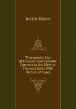 Therapeutic Use of Faradaic and Galvanic Currents in the Electro-Thermal Bath: With History of Cases