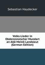 Volks-Lieder in Obderennsischer Mundart an All Mein Landsleut (German Edition)