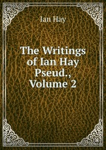 The Writings of Ian Hay Pseud., Volume 2