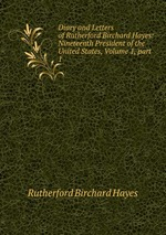 Diary and Letters of Rutherford Birchard Hayes: Nineteenth President of the United States, Volume 1,part 1
