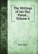 The Writings of Ian Hay Pseud., Volume 4