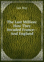 The Last Million: How They Invaded France--And England