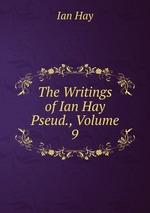 The Writings of Ian Hay Pseud., Volume 9