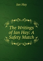 The Writings of Ian Hay: A Safety Match