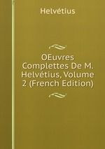 OEuvres Complettes De M. Helvtius, Volume 2 (French Edition)