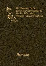 De L`homme, De Ses Facults Intellectuelles Et De Son ducation, Volume 1 (French Edition)