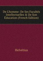 De L`homme: De Ses Facults Intellectuelles & De Son ducation (French Edition)