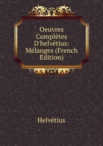 Oeuvres Compltes D`helvtius: Mlanges (French Edition)
