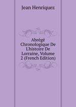Abrg Chronologique De L`histoire De Lorraine, Volume 2 (French Edition)