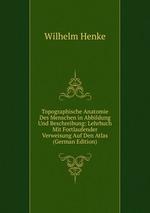 Topographische Anatomie Des Menschen in Abbildung Und Beschreibung: Lehrbuch Mit Fortlaufender Verweisung Auf Den Atlas (German Edition)