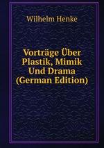Vortrge ber Plastik, Mimik Und Drama (German Edition)
