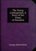 The Young Carthaginian: A Story of the Times of Hannibal