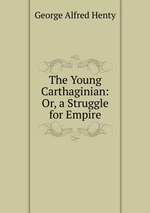 The Young Carthaginian: Or, a Struggle for Empire