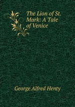 The Lion of St. Mark: A Tale of Venice
