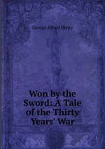 Won by the Sword: A Tale of the Thirty Years` War
