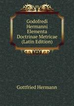 Godofredi Hermanni Elementa Doctrinae Metricae (Latin Edition)