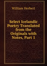 Select Icelandic Poetry Translated from the Originals with Notes, Part 1