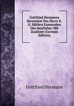 Gottfried Hermanns Recension Von Herrn K.O. Mllers Eumeniden Des Aeschylus: Mit Zustzen (German Edition)