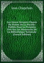 Les Douze Derniers Chants Du Pome De La Pucelle: Publis Pour La Premire Fois Sur Les Manuscrits De La Bibliothque Nationale (French Edition)